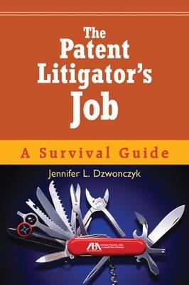 The Patent Litigator's Job: A Survival Guide