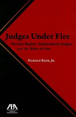 Judges Under Fire: Human Rights, Independent Judiciary, and the Rule of Law (Paperback)