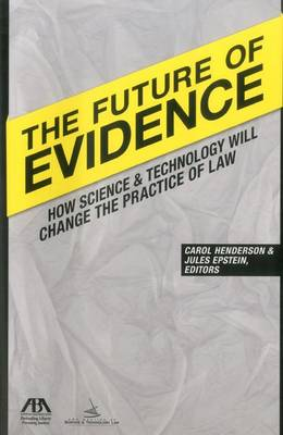 The Future of Evidence: How Science & Technology Will Change the Practice of Law (Paperback)