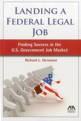Landing a Federal Legal Job: Finding Success in the U.S. Government Job Market (Paperback)