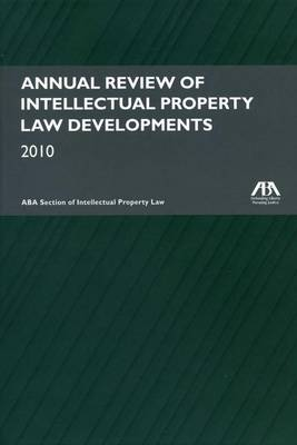 Annual Review of Intellectual Property Law Developments 2010