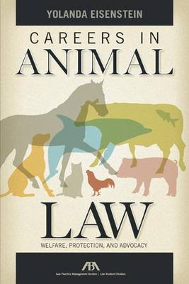 Careers in Animal Law: Welfare, Protection, and Advocacy (Paperback)