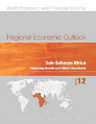Regional economic outlook: Sub-Saharan Africa, sustaining growth amid global uncertainty - World economic and financial surveys (Paperback)