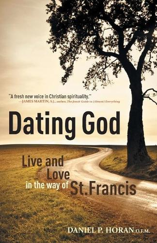 Dating God: Franciscan Spirituality for the Next Generation (Paperback)