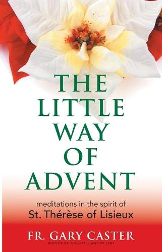 The Little Way of Advent: Meditations in the Spirit of St Therese of Lisieux (Paperback)