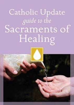 Catholic Update Guide to the Sacraments of Healing (Paperback)
