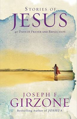 Stories of Jesus: 40 Days of Prayer and Reflection (Paperback)