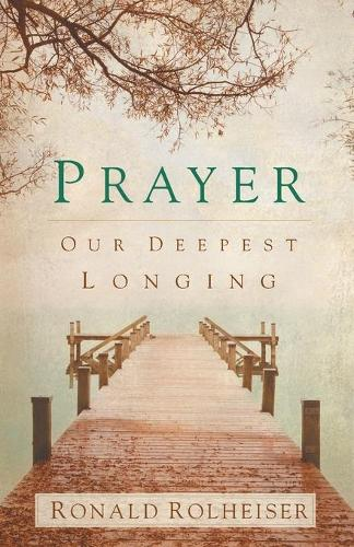 Prayer: Our Deepest Longing (Paperback)