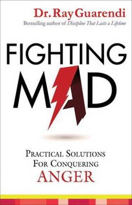 Fighting Mad: Practical Solutions for Conquering Anger (Paperback)