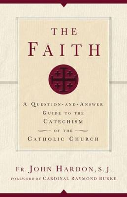 The Faith: A Question-and-answer Guide to the Catechism of the Catholic Church (Paperback)