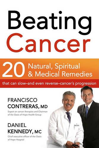 Beating Cancer: 20 Natural, Spiritual, & Medical Remedies That Can Slow--And Even Reverse--Cancer's Progression (Paperback)