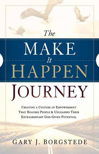 The Make It Happen Journey: Creating a Culture of Empowerment That Reaches People & Unleashes Their Extraordinary, God-Given Potential (Paperback)