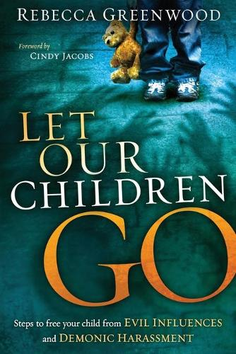 Let Our Children Go: Steps to Free Your Child from Evil Influences and Demonic Harassment (Paperback)