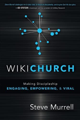 Wikichurch: Making Discipleship Engaging, Empowering, and Viral (Paperback)