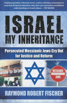 Israel My Inheritance: Persecuted Messianic Jews Cry Out for Justice and Reform (Paperback)