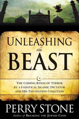 Unleashing the Beast: The Coming Fanatical Dictator and His Ten-Nation Coalition (Paperback)