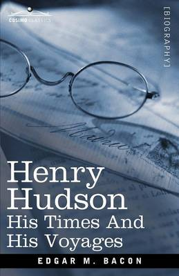 Henry Hudson: His Times and His Voyages (Paperback)
