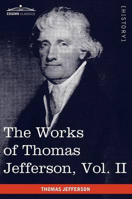 The Works of Thomas Jefferson, Vol. II (in 12 Volumes): Correspondence 1771 - 1779, the Summary View, and the Declaration of Independence (Paperback)