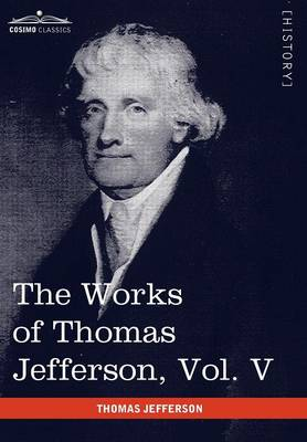 The Works of Thomas Jefferson, Vol. V (in 12 Volumes): Correspondence 1786-1787 (Hardback)