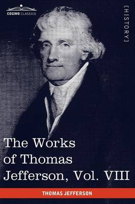 The Works of Thomas Jefferson, Vol. VIII (in 12 Volumes): Correspondence 1793-1798 (Paperback)