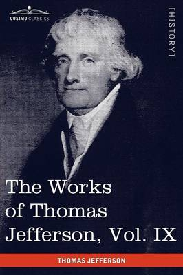 The Works of Thomas Jefferson, Vol. IX (in 12 Volumes): 1799-1803 (Paperback)