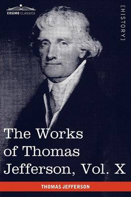 The Works of Thomas Jefferson, Vol. X (in 12 Volumes): Correspondence and Papers 1803-1807 (Paperback)