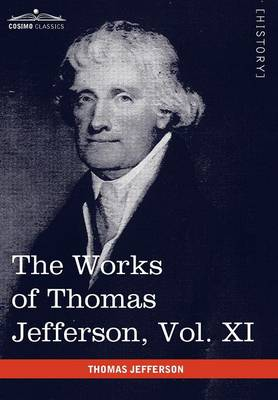 The Works of Thomas Jefferson, Vol. XI (in 12 Volumes): Correspondence and Papers 1808-1816 (Hardback)