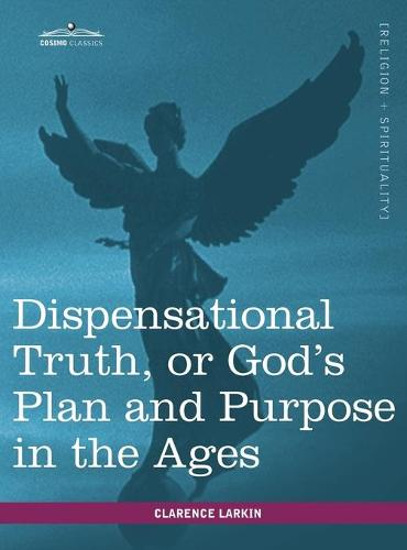 Dispensational Truth, or God's Plan and Purpose in the Ages (Hardback)