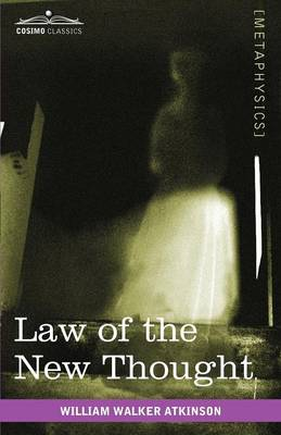 Law of the New Thought: A Study of Fundamental Principles and Their Application (Paperback)