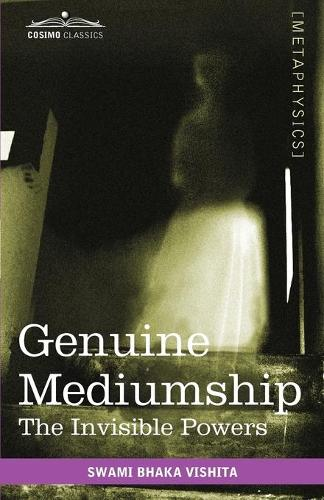 Genuine Mediumship: The Invisible Powers (Paperback)