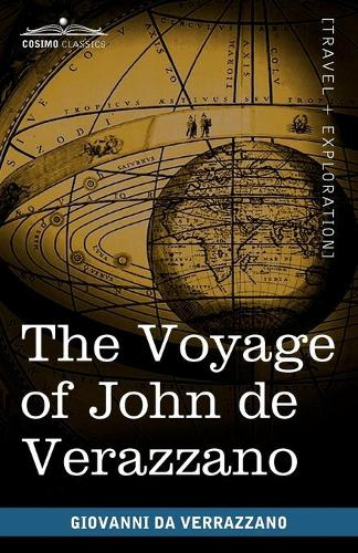 The Voyage of John de Verazzano: Along the Coast of North America, from Carolina to Newfoundland A.D. 1524 (Paperback)