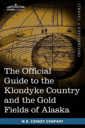 The Official Guide to the Klondyke Country and the Gold Fields of Alaska (Paperback)