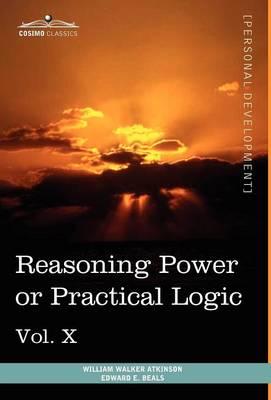 Personal Power Books (in 12 Volumes), Vol. X: Reasoning Power or Practical Logic (Hardback)