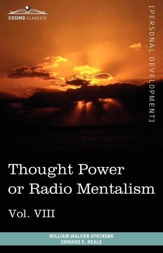 Personal Power Books (in 12 Volumes), Vol. VIII: Thought Power or Radio Mentalism (Paperback)