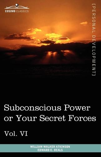 Personal Power Books (in 12 Volumes), Vol. VI: Subconscious Power or Your Secret Forces (Paperback)