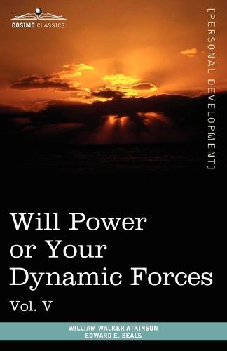 Personal Power Books (in 12 Volumes), Vol. V: Will Power or Your Dynamic Forces (Paperback)