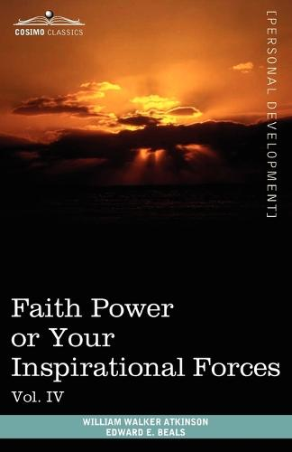 Personal Power Books (in 12 Volumes), Vol. IV: Faith Power or Your Inspirational Forces (Paperback)