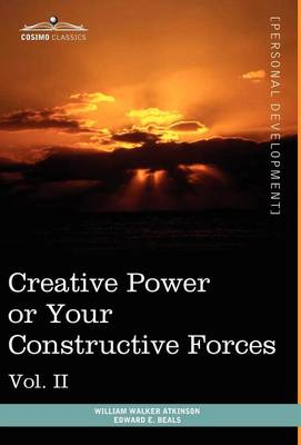 Personal Power Books (in 12 Volumes), Vol. II: Creative Power or Your Constructive Forces (Hardback)