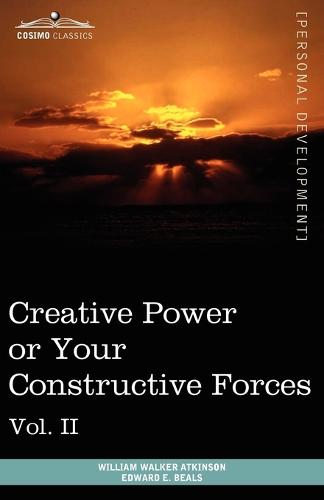 Personal Power Books (in 12 Volumes), Vol. II: Creative Power or Your Constructive Forces (Paperback)