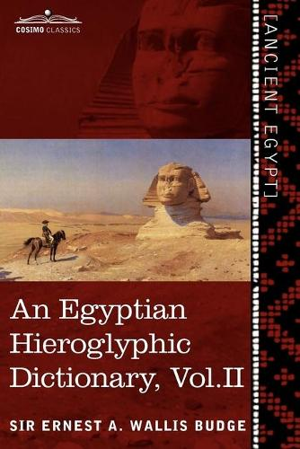 An Egyptian Hieroglyphic Dictionary (in Two Volumes), Vol. II: With an Index of English Words, King List and Geographical List with Indexes, List of (Paperback)