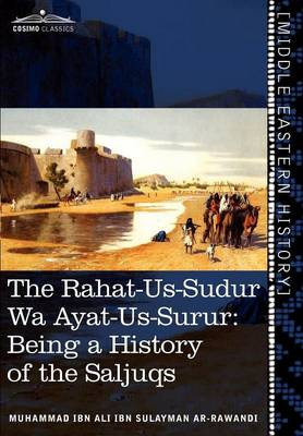 The Rahat-Us-Sudur Wa Ayat-Us-Surur: Being a History of the Saljuqs (Hardback)