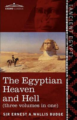 The Egyptian Heaven and Hell (Three Volumes in One: The Book of the Am-Tuat; The Book of Gates; And the Egyptian Heaven and Hell (Paperback)