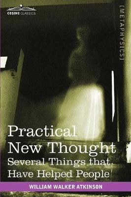 Practical New Thought: Several Things That Have Helped People (Paperback)