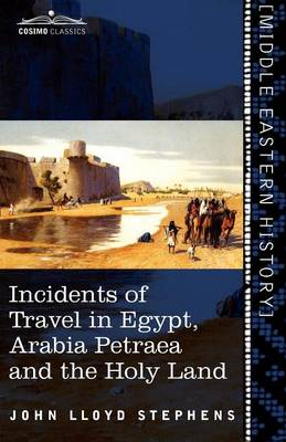 Incidents of Travel in Egypt, Arabia Petraea and the Holy Land (Paperback)