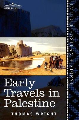 Early Travels in Palestine: Comprising the Narratives of Arculf, Willibald, Bernard, Saewulf, Sigurd, Benjamin of Tudela, Sir John Maundeville, de (Paperback)