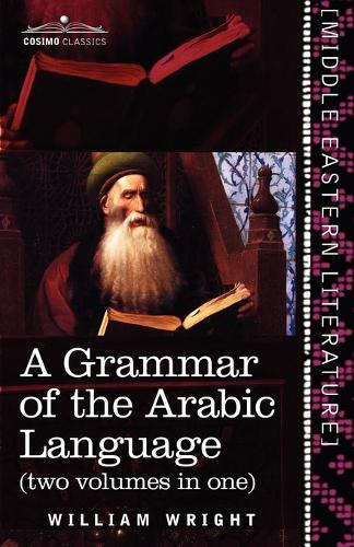 A Grammar of the Arabic Language (Two Volumes in One) (Paperback)