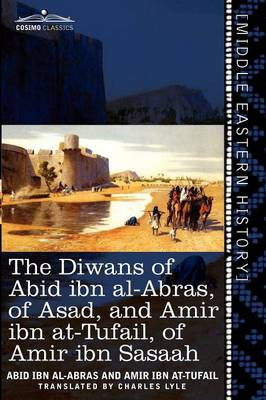 The Diwans of Abid Ibn Al-Abras, of Asad, and Amir Ibn At-Tufail, of Amir Ibn Sasaah: Edited for the First Time, from the Manuscript in the British Mu (Paperback)