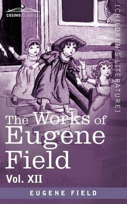 The Works of Eugene Field Vol. XII: Sharps and Flats Vol. II (Paperback)