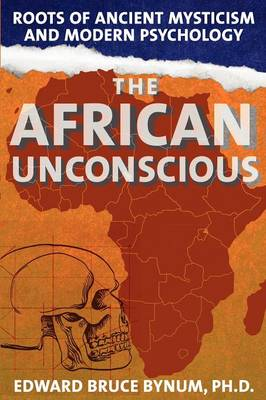 The African Unconscious: Roots of Ancient Mysticism and Modern Psychology (Paperback)