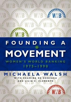 Founding a Movement: Women's World Banking, 1975-1990 (Paperback)